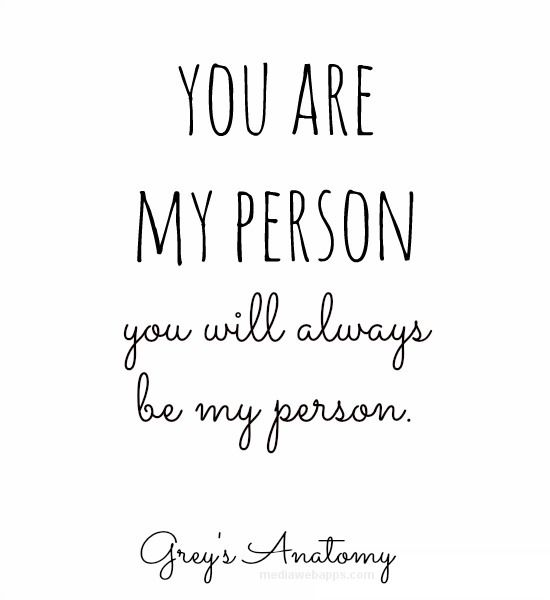 You Are My Person. You Will Always Be My Person. ~Grey`s Anatomy Ziegler  Youu0027re My Person!