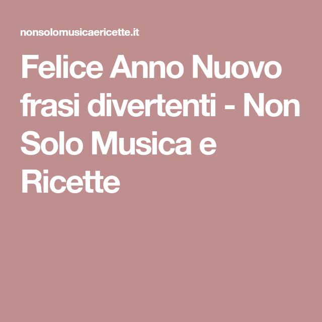 Frasi Simpatiche Nuovo Anno.Felice Anno Nuovo Frasi Divertenti Non Solo Musica E Ricette Felice Anno Nuovo Anno Nuovo Felicita