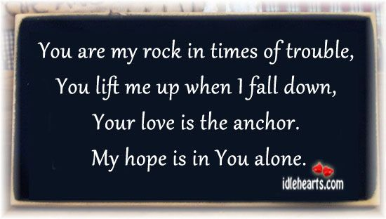 You Are My Rock Quotes You Are My Rock In Times Of Trouble You