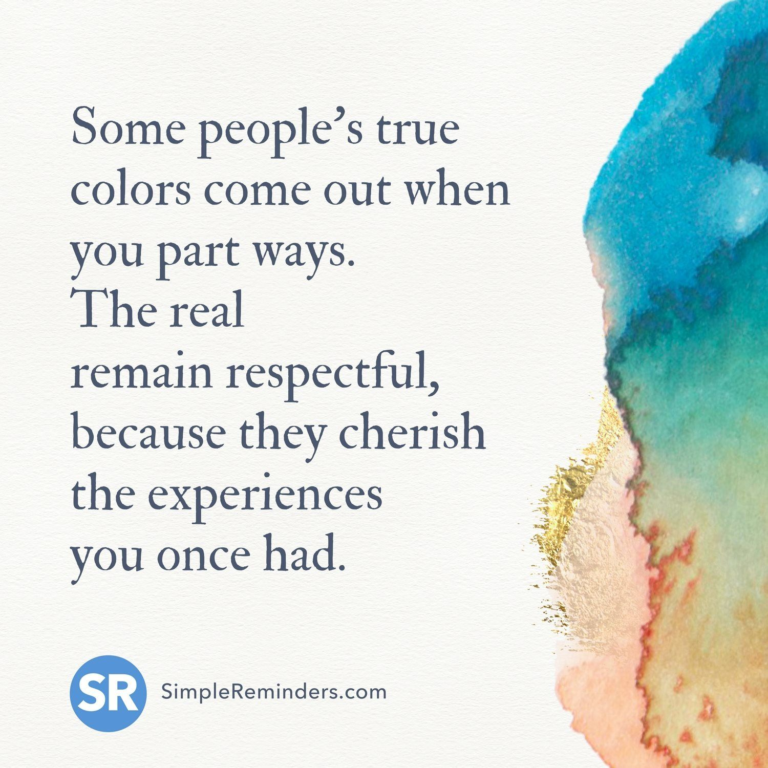 Some People S True Colors Come Out When You Fall Out The Real Remain Respectful Because They Cherish Th Insightful Quotes Positive Quotes For Life Cool Words