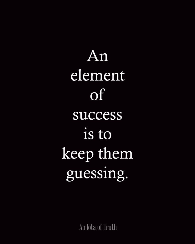 An Element Of Success Is To Keep Them Guessing With Images