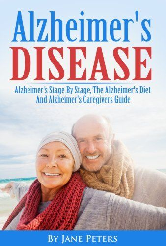Alzheimer's Disease: Alzheimer's Stage By Stage, The Alzheimer's Diet And Alzheimer's Caregivers Guide by Jane Peters, http://www.amazon.com/dp/B00I3QL16U/ref=cm_sw_r_pi_dp_7fz8sb0XKNA2E