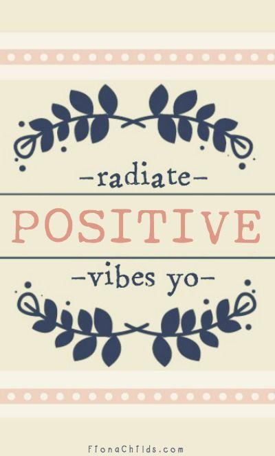 Radiate Positive Vibes Yo!