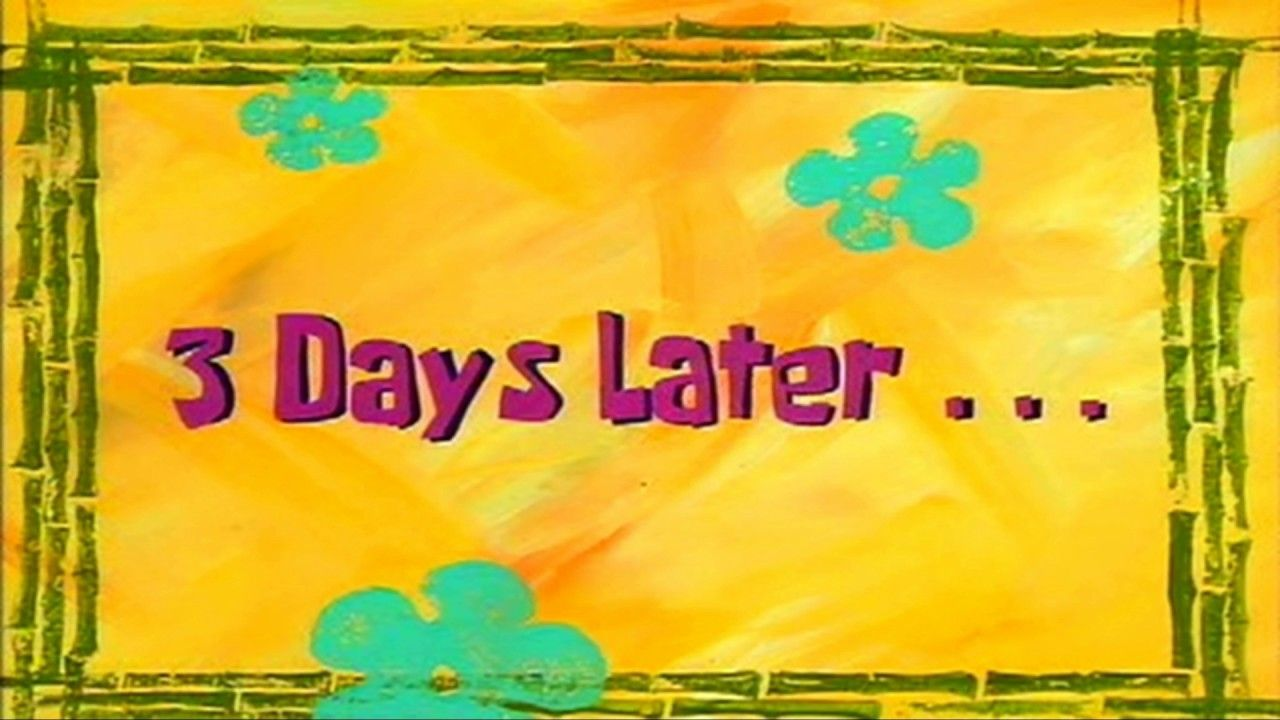 3 Days Later Spongebob Time Card 1 Youtube Spongebob Time Cards Spongebob Spongebob Funny