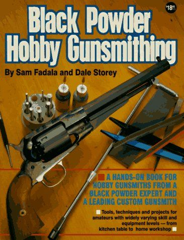 Black Powder Hobby Gunsmithing By Sam Fadala Https Www Amazon Com Dp 087349153x Ref Cm Sw R Pi Dp U X Hqftabmwg64bt Gunsmithing Custom Guns Black Powder Guns