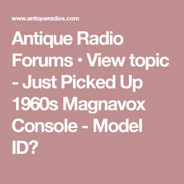 Antique Radio Forums • View topic - Just Picked Up 1960s Magnavox Console - Model ID?