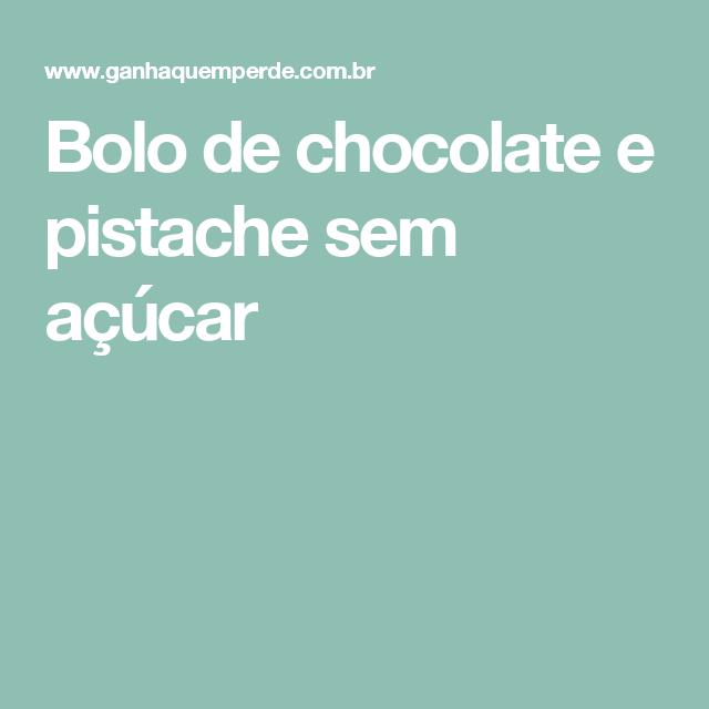 Bolo de chocolate e pistache sem açúcar