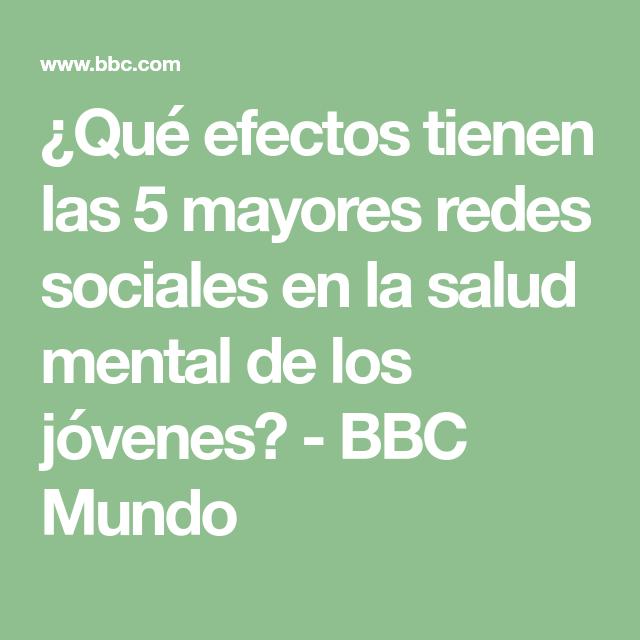 Qué Efectos Tienen Las 5 Mayores Redes Sociales En La