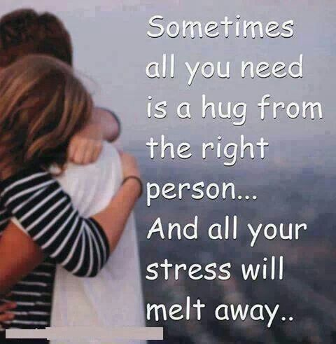A hug is sometimes all you need to tell you everything will be okay!!!