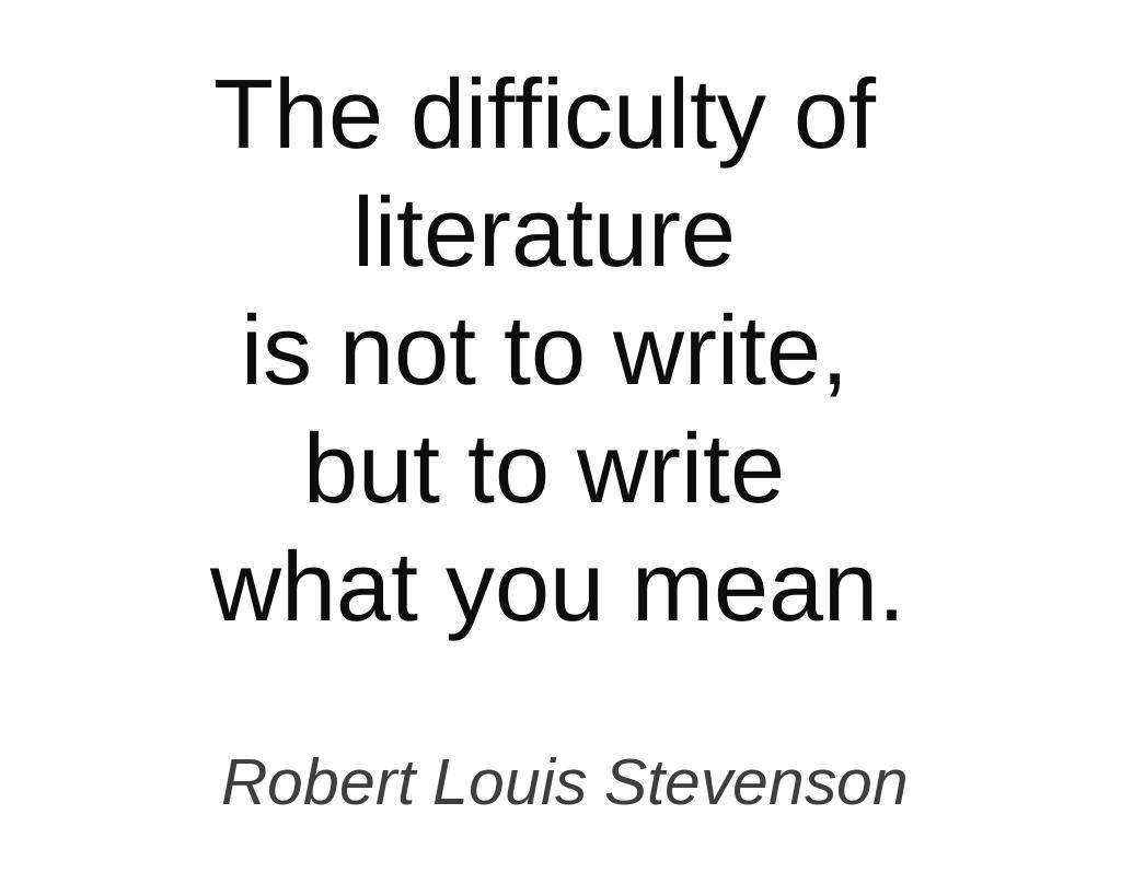 The difficulty of literature is not to write...