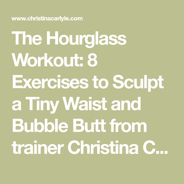 ac317fd6ec The Hourglass Workout  8 Exercises to Sculpt a Tiny Waist and Bubble Butt  from trainer Christina Carlyle.