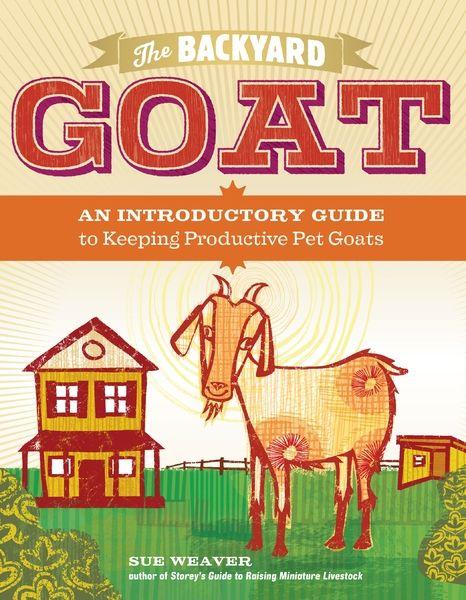 The Backyard Goat | Goats, Goat farming, Goat care