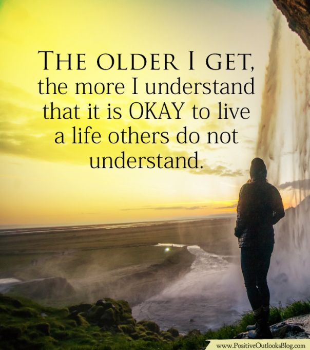 Quotes To Live For Others: The Older I Get, The More I Understand That It Is OKAY To