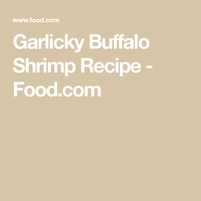 Garlicky Buffalo Shrimp Recipe - Food.com