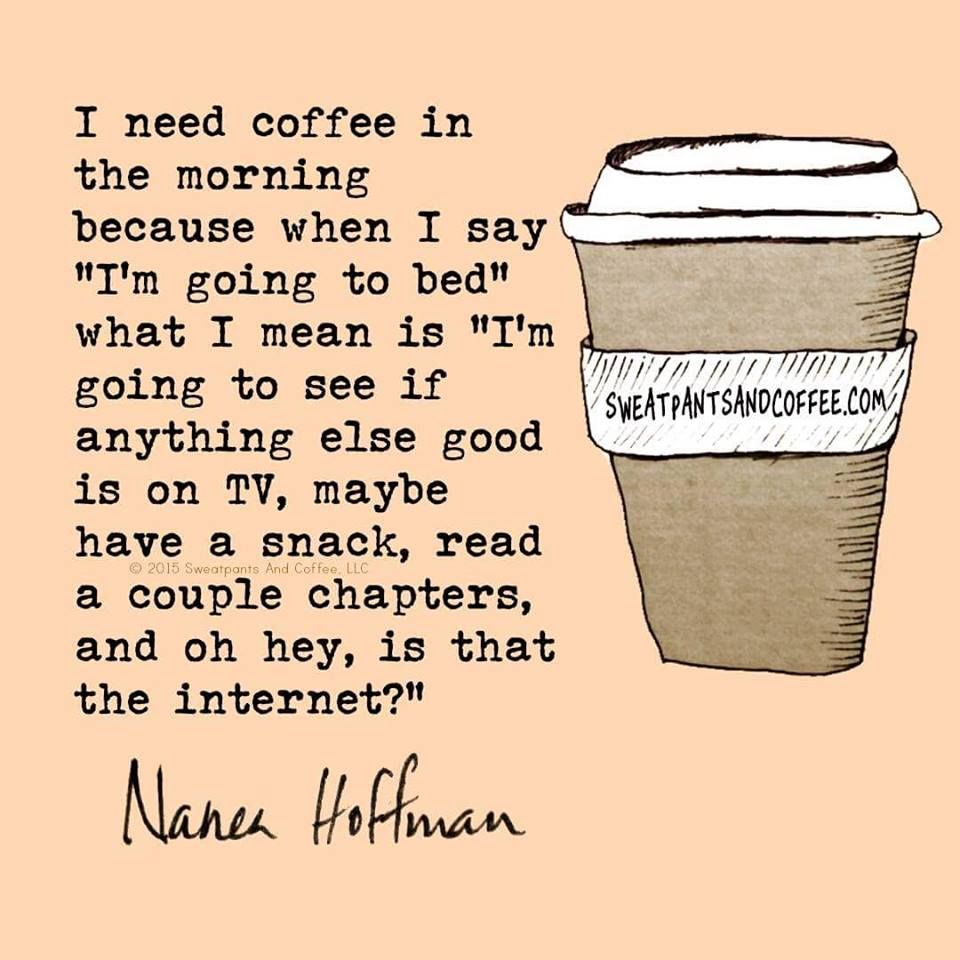 Every.Night. Therefore, coffee in the morning.