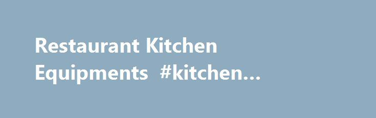 Restaurant Kitchen Builders restaurant kitchen equipments #kitchen #renovations http