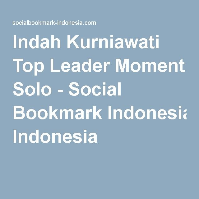 indah kurniawati top leader moment solo social bookmark indonesia
