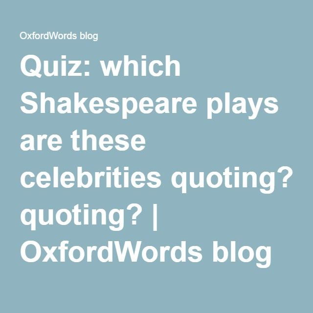 Quiz: which Shakespeare plays are these celebrities quoting? | OxfordWords blog