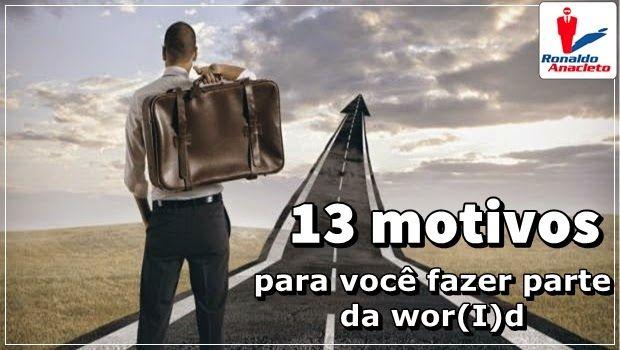 13 MOTIVOS PARA VOCÊ FAZER PARTE DA WOR(I)D