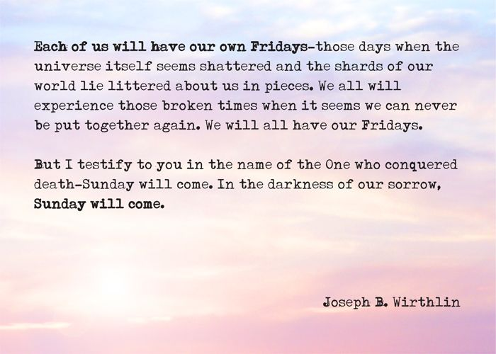 Sunday will come... #quote by Joseph B. Wirthlin   Powerful words,  Devotional quotes, Words of wisdom