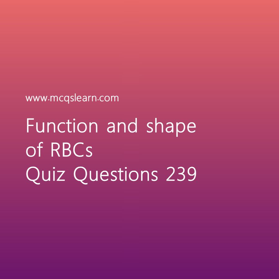 Learn quiz on function and shape of rbcs O level biology quiz