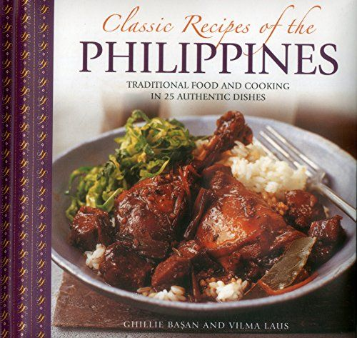 Read Book Classic Recipes Of The Philippines Traditional Food And Cooking In 25 Authentic Dishes Download Pdf Free Epub Mobi Ebo Classic Food Recipes Cooking