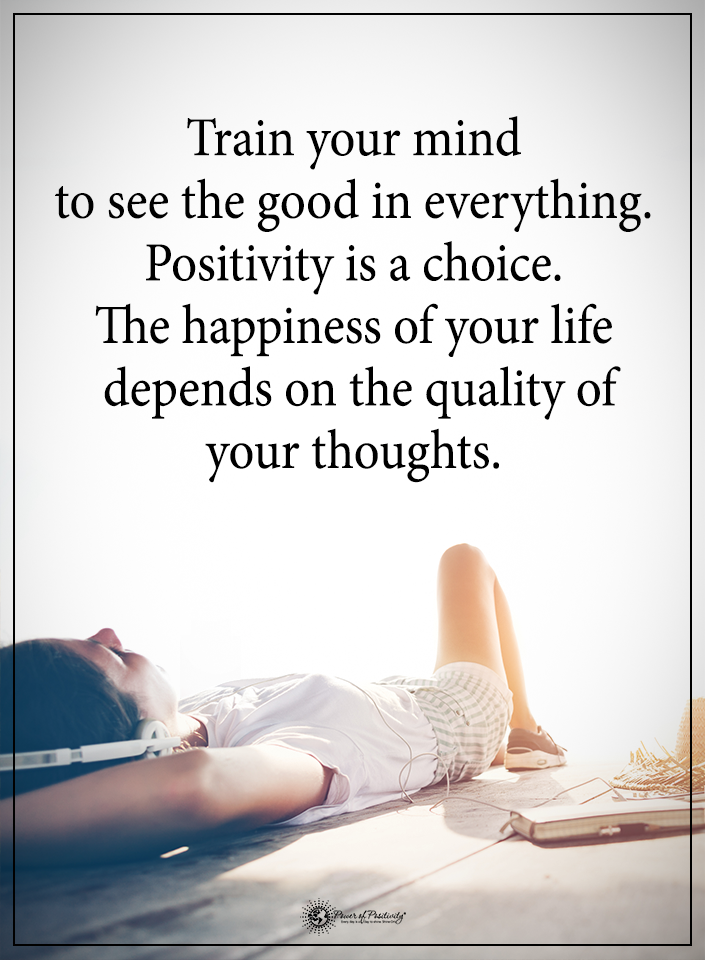 Train your mind to see the good in everything. Positivity ...