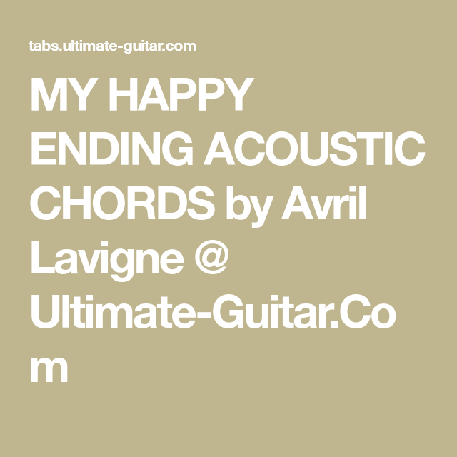My Happy Ending Acoustic Chords By Avril Lavigne Ultimate Guitar