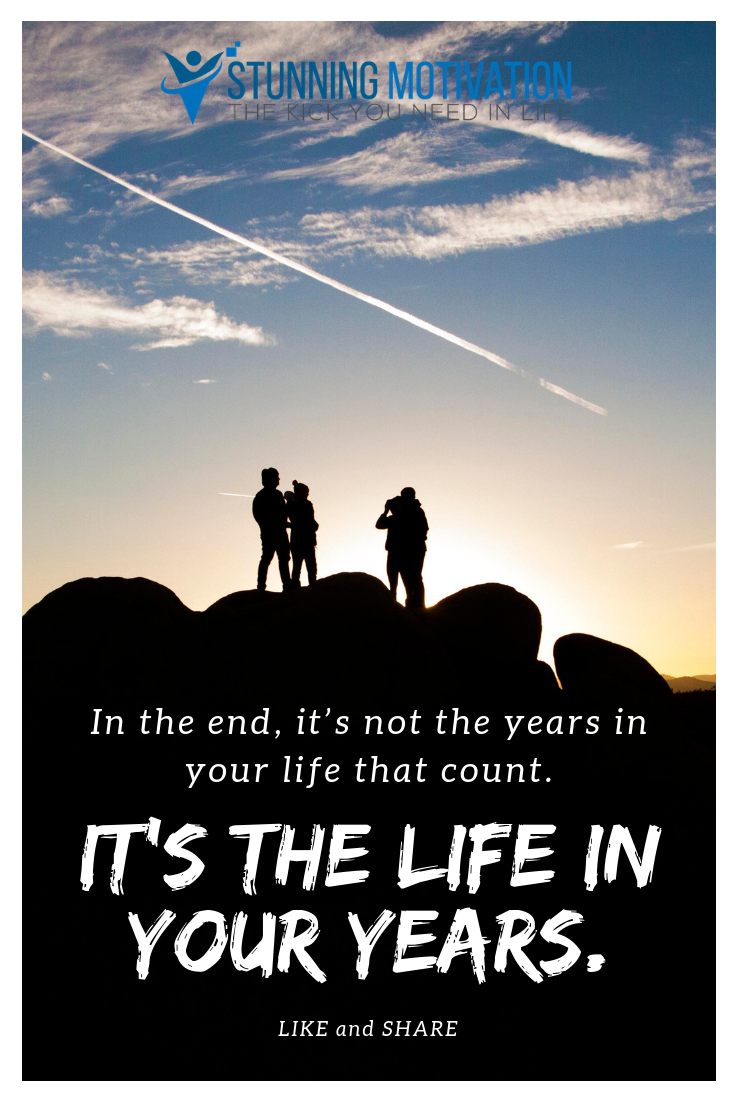 So what kind of life you want to live? Choose to live your