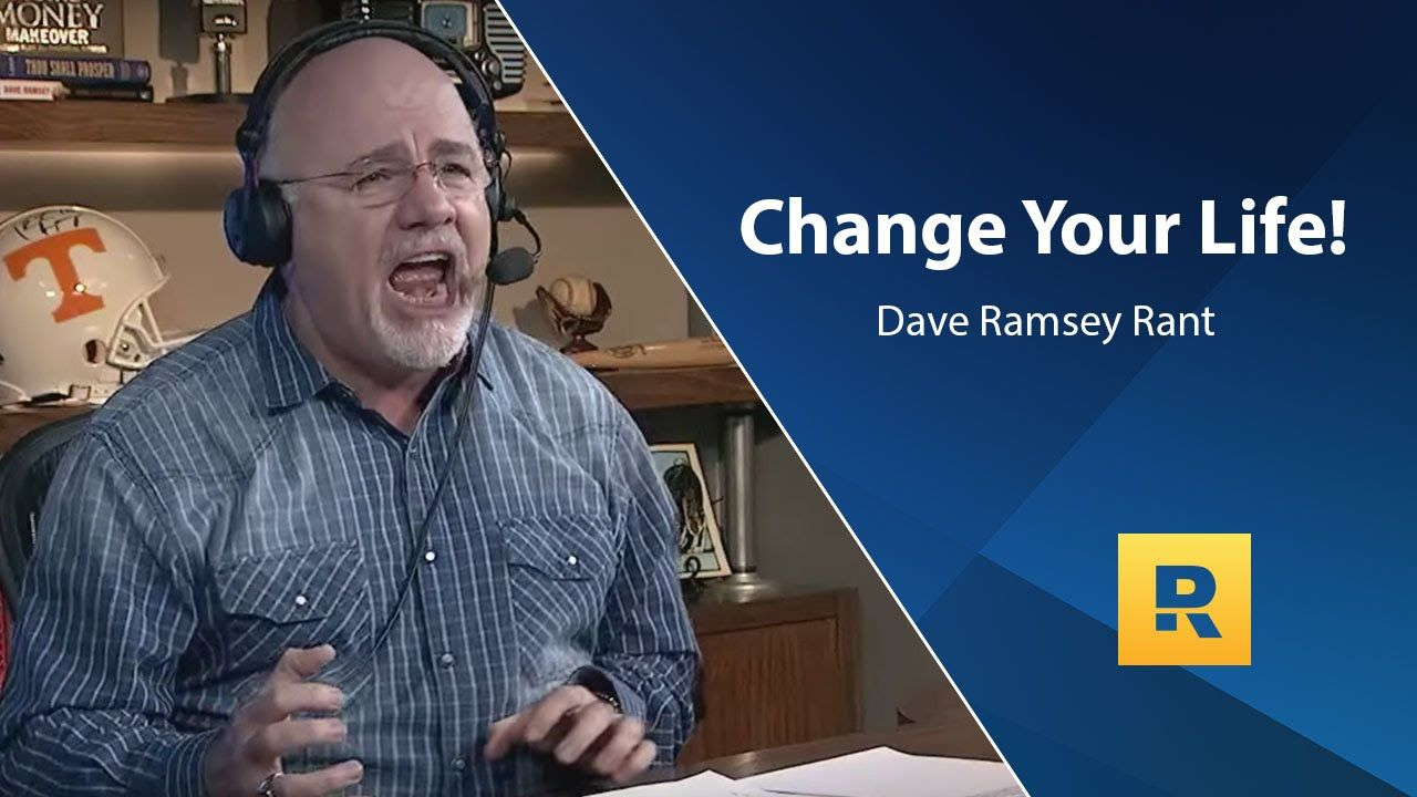 Change your life dave ramsey rant dave ramsey