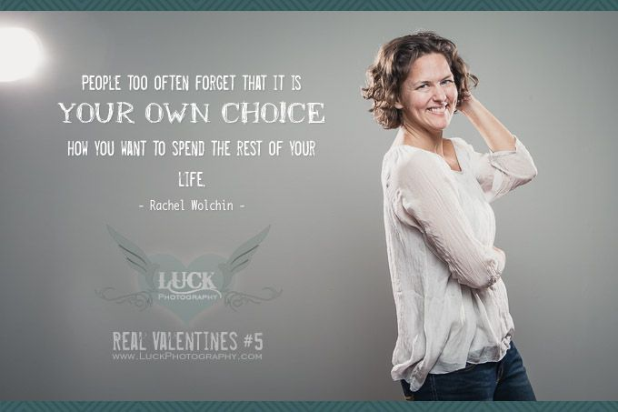 Real Valentines #5 ::: People too often forget that it is Your Own Choice how you want to spend the rest of your life. - Rachel Wolchin ::: Choice ::: http://LuckPhotography.com