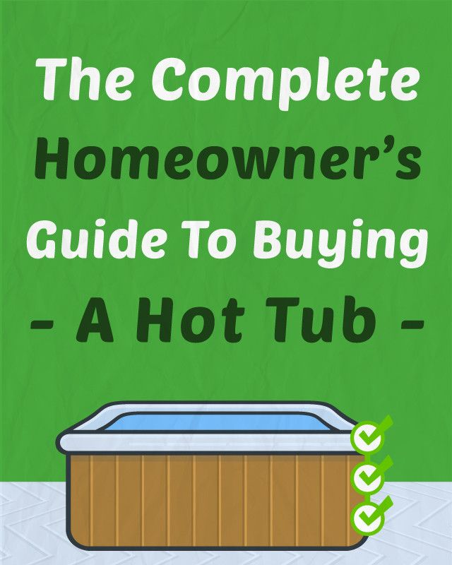 The Complete Homeowner\'s Guide to Buying a Hot Tub   Hot tubs, Tubs ...
