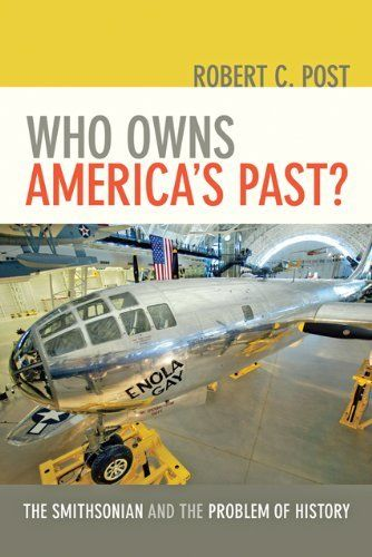 Who Owns America's Past?: The Smithsonian and the Problem of History by Robert C. Post, http://www.amazon.com/dp/1421411008/ref=cm_sw_r_pi_dp_eRqfsb1JQ3SZR