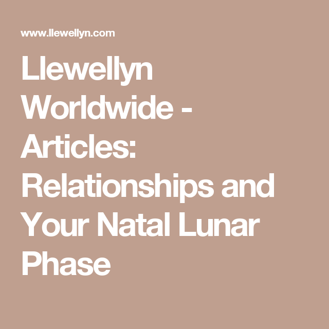 Llewellyn Worldwide - Articles: Relationships and Your Natal Lunar Phase