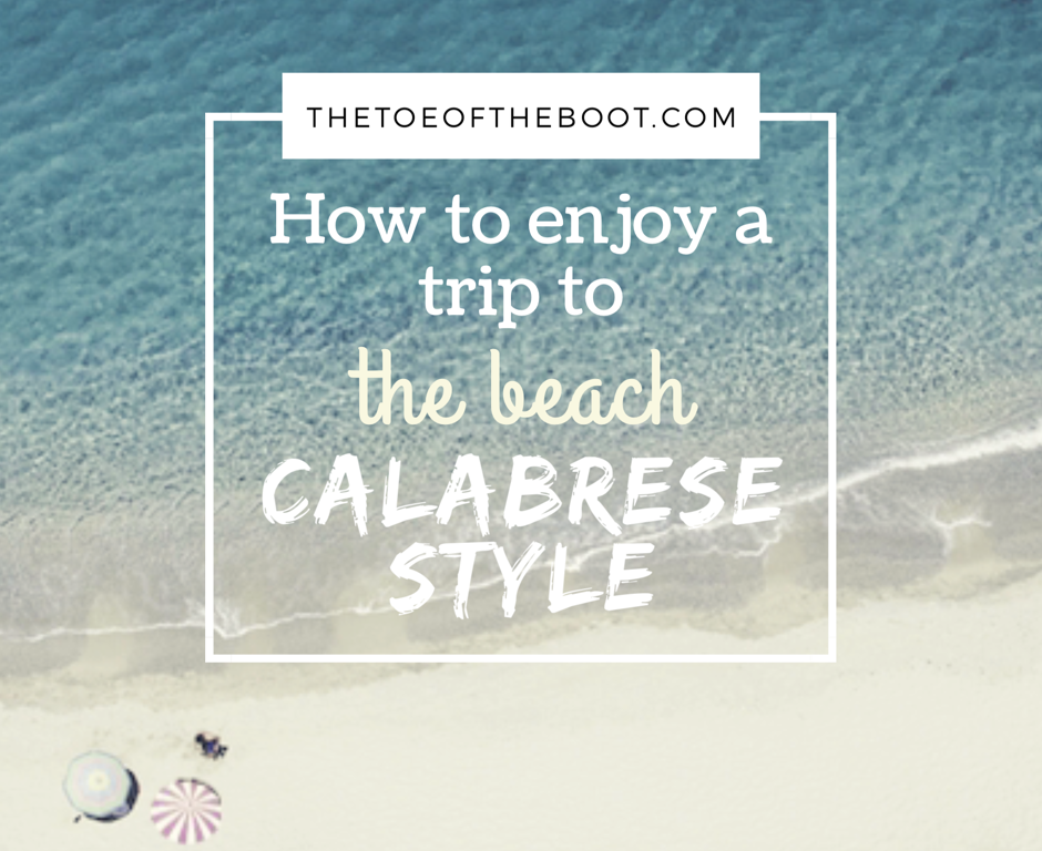 How to enjoy a trip to the beach Calabrese style – THE TOE OF THE BOOT