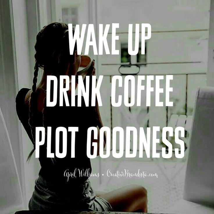 Life Goals Wake Up Drink Coffee Plot Goodness Soulpreneur
