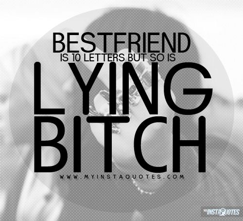 Bestfriend is 10 letters but so is lying bitch meaning of photo bestfriend is 10 letters but so is lying bitch meaning of photo some friends can turn into enemies great friend even best friends can turn into fake expocarfo Image collections