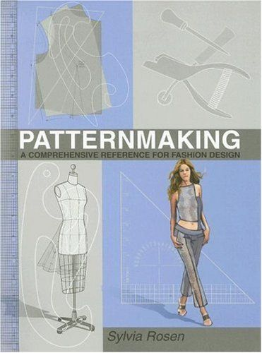 Patternmaking A Comprehensive Reference For Fashion Design By Sylvia Rosen Fashion Design Books Fashion Design Patternmaking