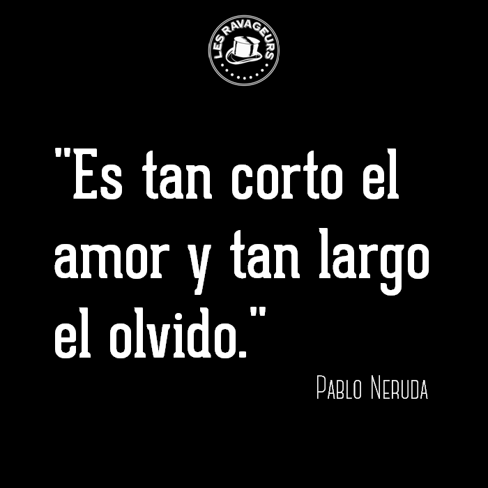 Ravageurs try not to forget. | Pablo Neruda