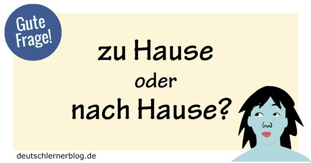 Zu Hause zu hause oder nach hause gute frage lernen german