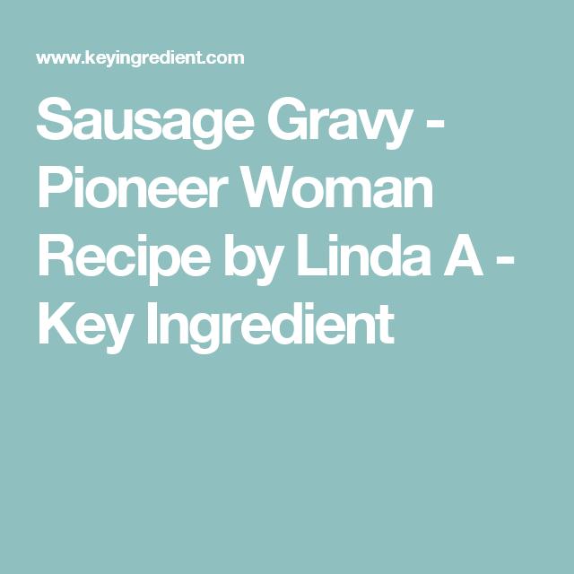 Sausage Gravy - Pioneer Woman Recipe by Linda A - Key Ingredient
