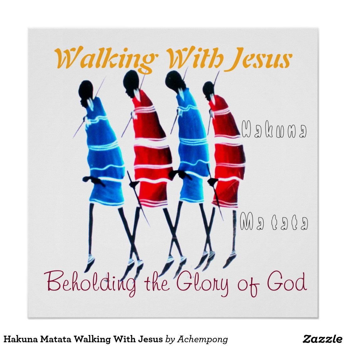 Hakuna Matata Walking With Jesus Poster #Beholding the #Glory of #God