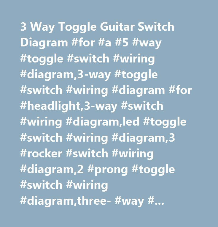 for a 5 way toggle switch wiring diagram www albumartinspiration com 2 Prong Switch Wiring Diagram for a 5 way toggle switch wiring diagram 3 way toggle guitar switch diagram for a wiring diagram for a 2 prong toggle switch