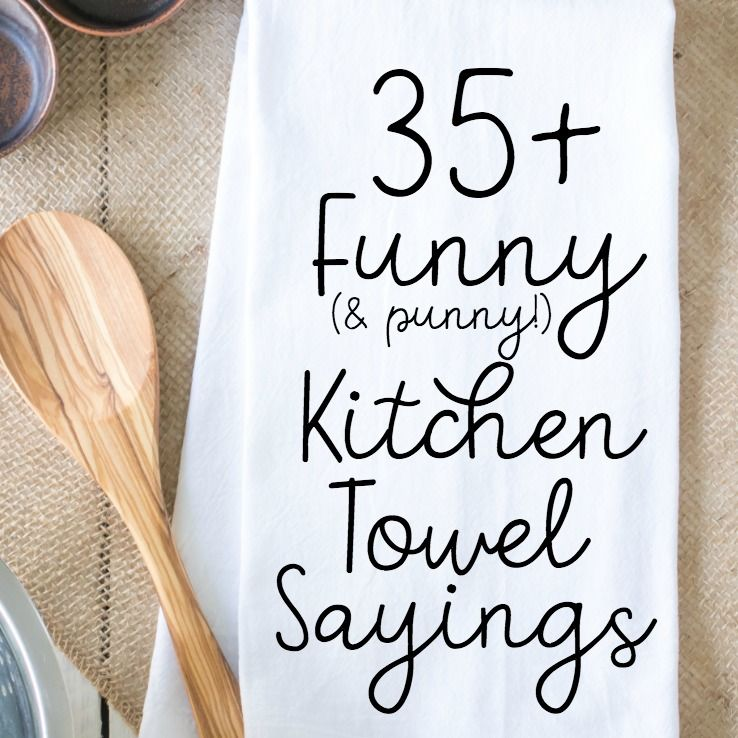 35 funny kitchen towel sayings for crafters kitchen humor kitchen towels flour sack towels on kitchen quotes funny id=97911