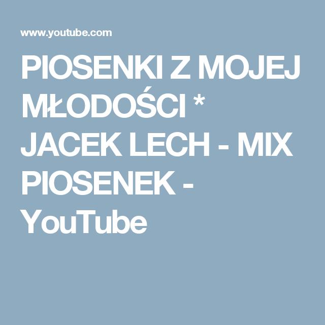 Piosenki Z Mojej Mlodosci Jacek Lech Mix Piosenek Youtube Lech Youtube Mixing