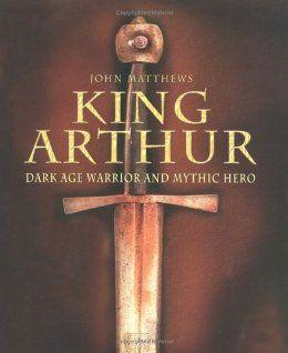 King Arthur: Dark Age Warrior and Mythic Hero: John Matthews: 9781842229347: Amazon.com: Books