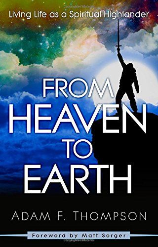 From Heaven To Earth Living Life As A Spiritual Highlander Adam