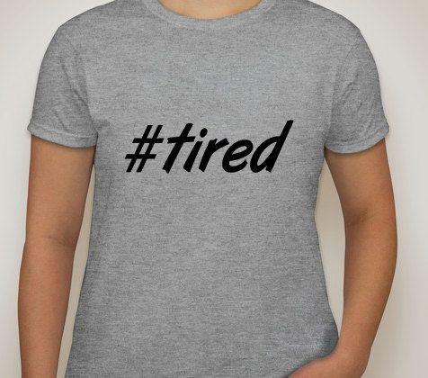 Womens Grey Tshirt. tired. Hashtag tshirt for by ECVinylSupply