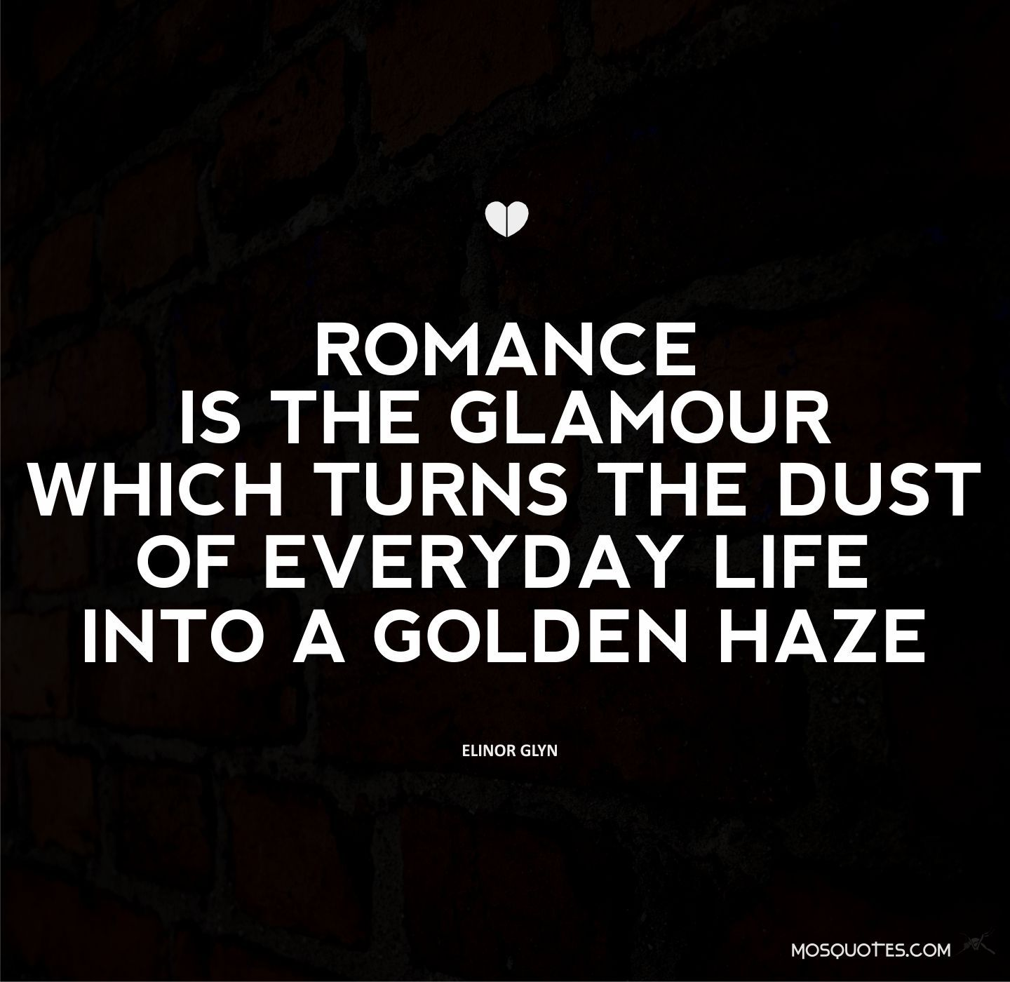 Romantic Quote: Romance Quotes Romance Is The Glamour Which Turns The Dust