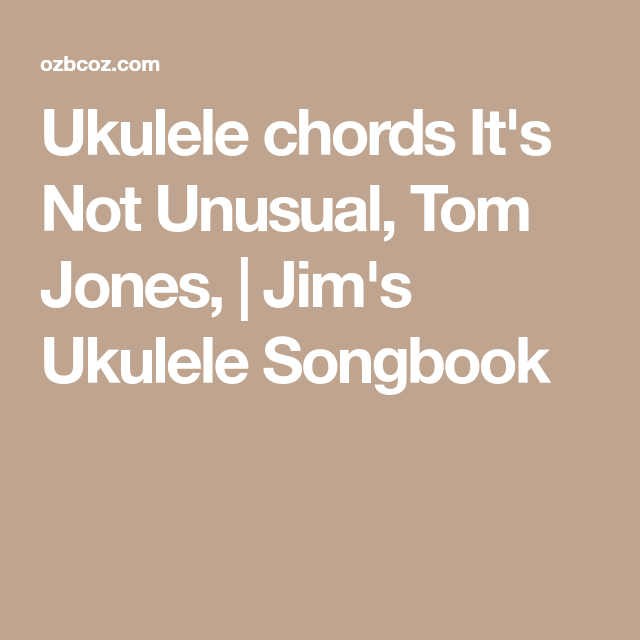 Ukulele chords It\'s Not Unusual, Tom Jones, | Jim\'s Ukulele Songbook ...